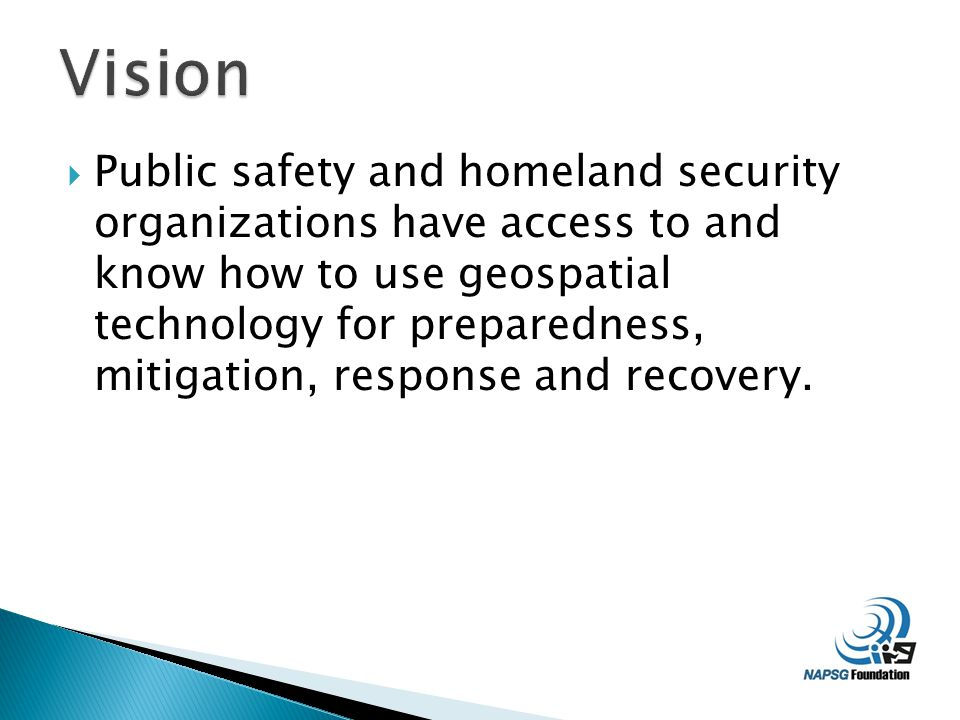  Public safety and homeland security organizations have access to and know how to use geospatial technology for preparedness, mitigation, response and recovery.