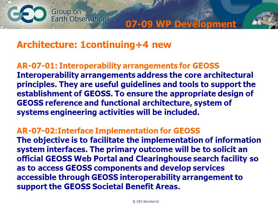 © GEO Secretariat Architecture: 1continuing+4 new AR-07-01: Interoperability arrangements for GEOSS Interoperability arrangements address the core architectural principles.