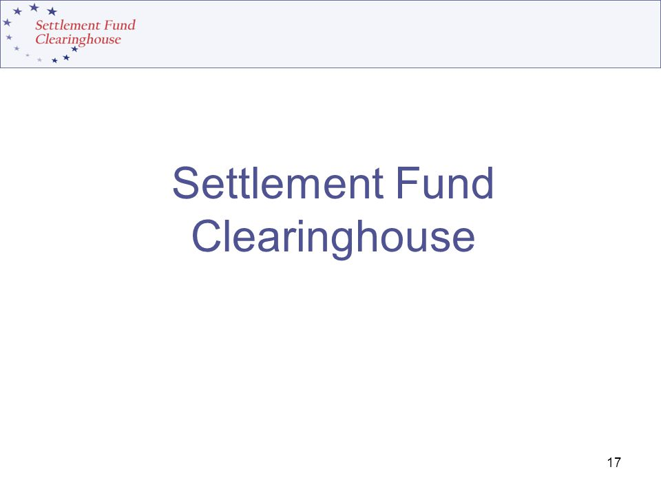 17 Settlement Fund Clearinghouse