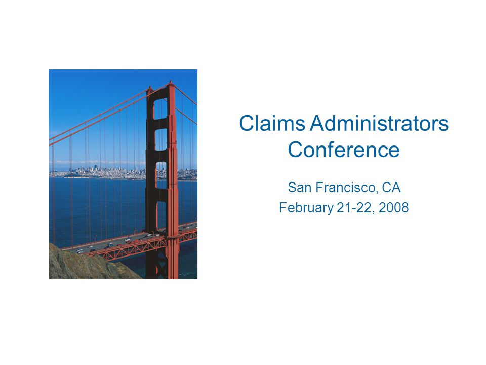 Claims Administrators Conference San Francisco, CA February 21-22, 2008