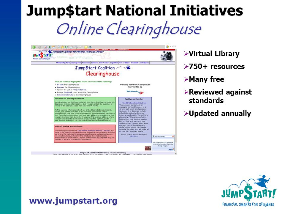 www.jumpstart.org Jump$tart National Initiatives Online Clearinghouse  Virtual Library  750+ resources  Many free  Reviewed against standards  Updated annually