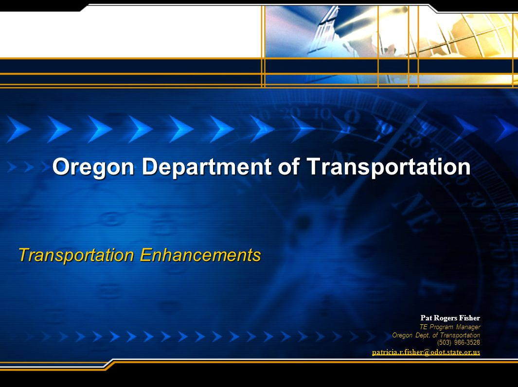 Oregon Department of Transportation Transportation Enhancements Pat Rogers Fisher TE Program Manager Oregon Dept.