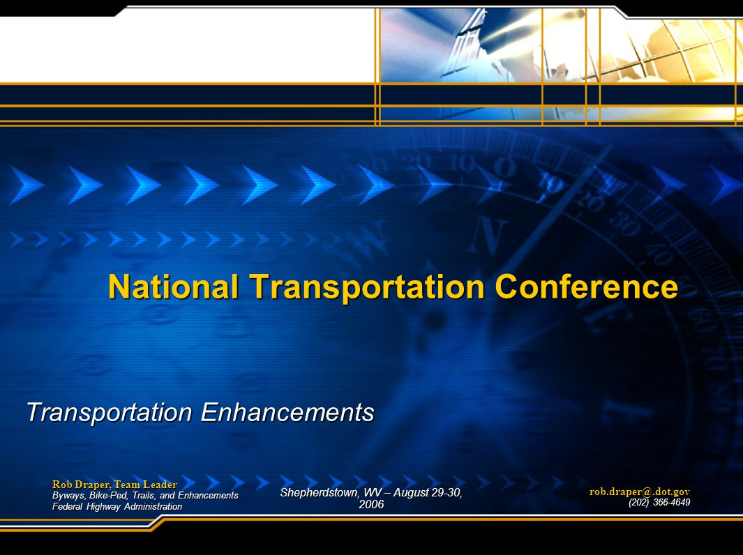 National Transportation Conference Transportation Enhancements Shepherdstown, WV – August 29-30, 2006 Rob Draper, Team Leader Byways, Bike-Ped, Trails, and Enhancements Federal Highway Administration rob.draper@.dot.gov (202) 366-4649