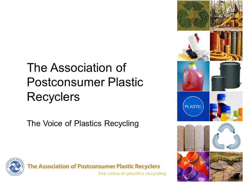 The voice of plastics recycling The Association of Postconsumer Plastic Recyclers The Voice of Plastics Recycling