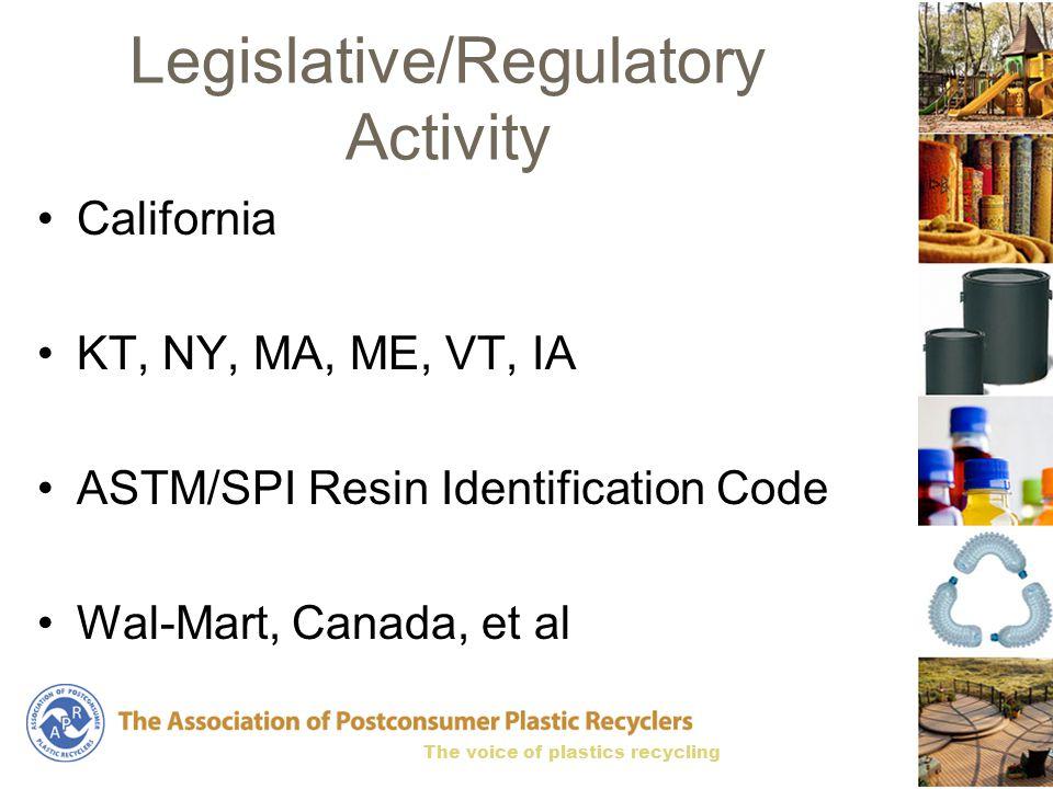 The voice of plastics recycling Legislative/Regulatory Activity California KT, NY, MA, ME, VT, IA ASTM/SPI Resin Identification Code Wal-Mart, Canada, et al