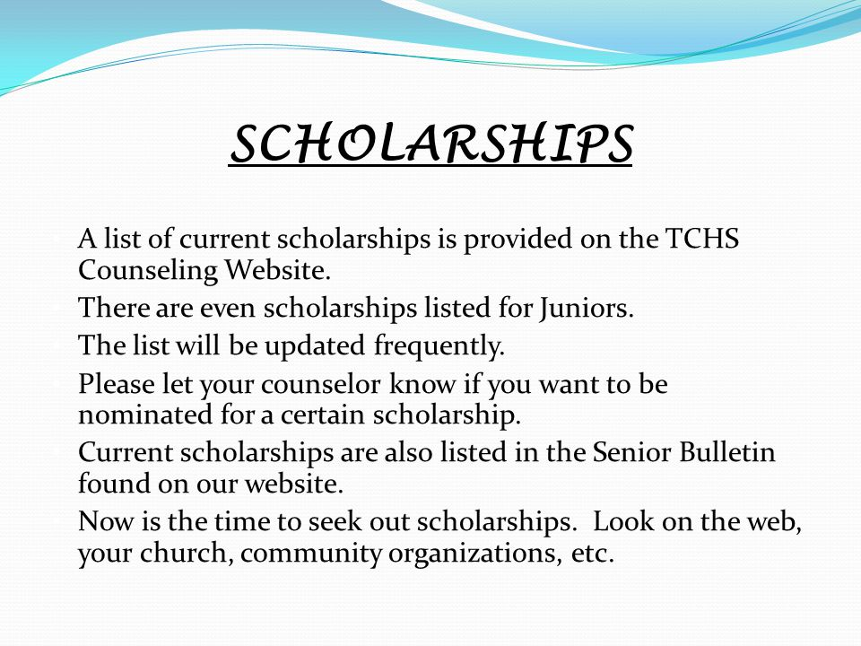 SCHOLARSHIPS A list of current scholarships is provided on the TCHS Counseling Website.