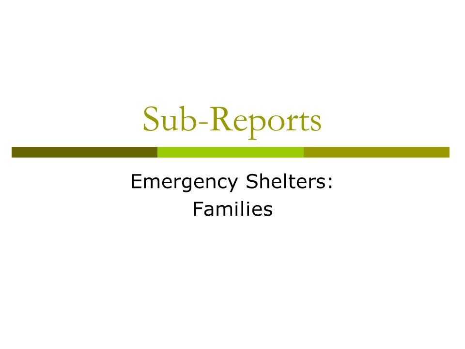 Sub-Reports Emergency Shelters: Families