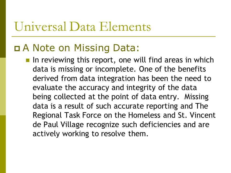 Universal Data Elements  A Note on Missing Data: In reviewing this report, one will find areas in which data is missing or incomplete.