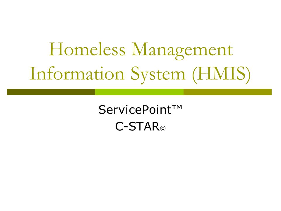 Homeless Management Information System (HMIS) ServicePoint™ C-STAR ©