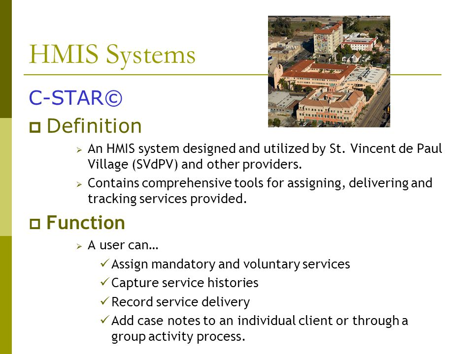 HMIS Systems C-STAR©  Definition  An HMIS system designed and utilized by St.