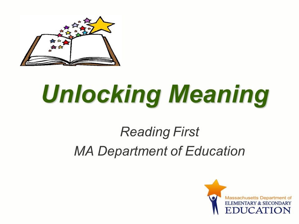 Unlocking Meaning Reading First MA Department of Education