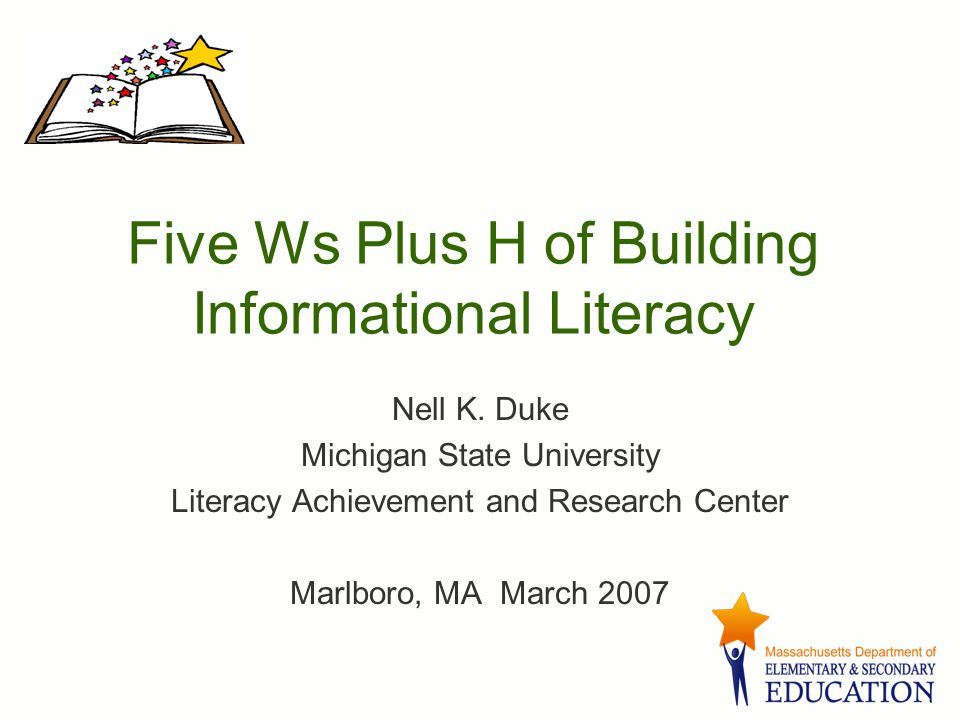 Five Ws Plus H of Building Informational Literacy Nell K.