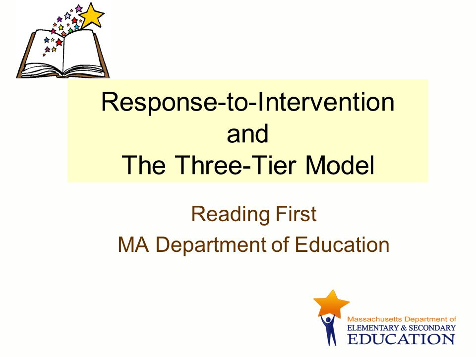 Response-to-Intervention and The Three-Tier Model Reading First MA Department of Education