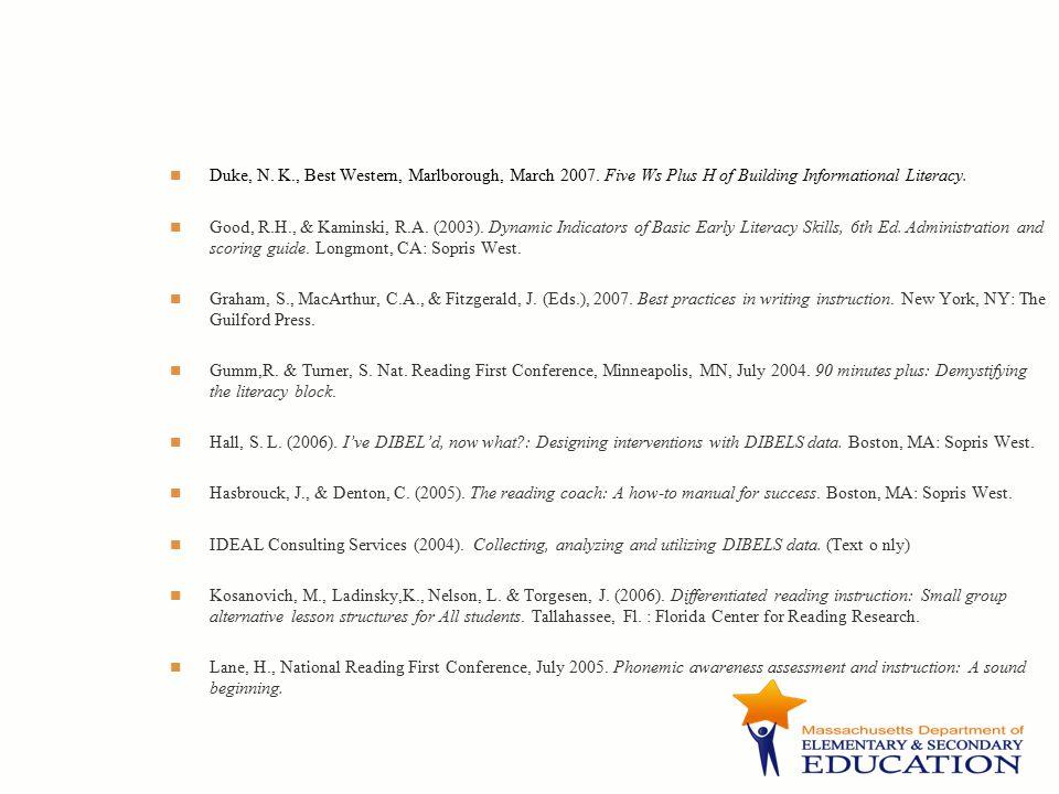Duke, N. K., Best Western, Marlborough, March 2007. Five Ws Plus H of Building Informational Literacy. Good, R.H., & Kaminski, R.A. (2003). Dynamic In