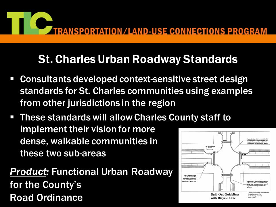 8 St. Charles Urban Roadway Standards  Consultants developed context-sensitive street design standards for St. Charles communities using examples fro