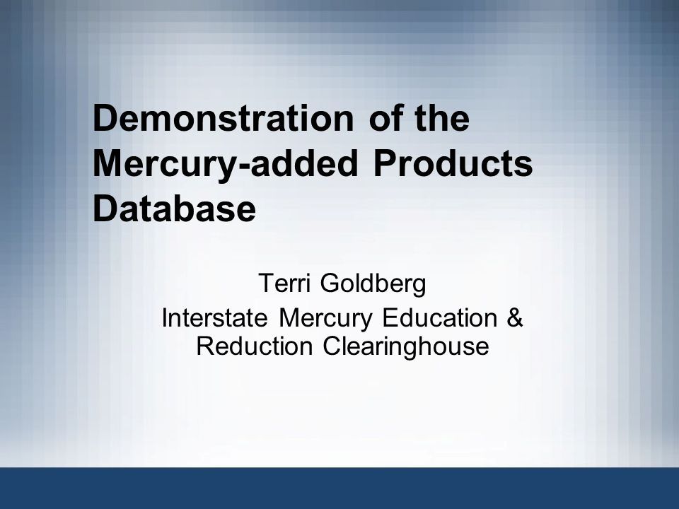 Demonstration of the Mercury-added Products Database Terri Goldberg Interstate Mercury Education & Reduction Clearinghouse