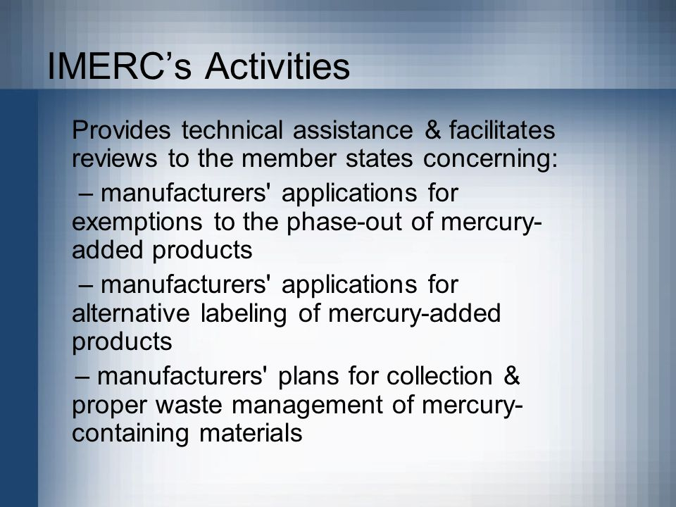 IMERC's Activities Provides technical assistance & facilitates reviews to the member states concerning: – manufacturers' applications for exemptions t