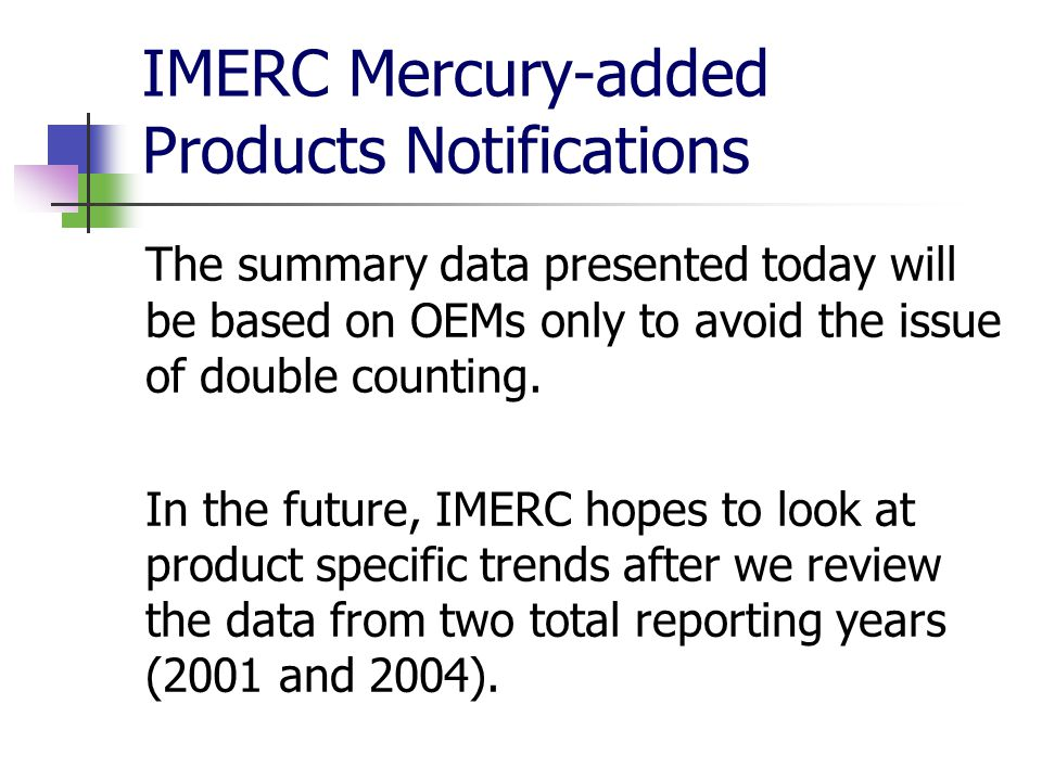 IMERC Mercury-added Products Notifications The summary data presented today will be based on OEMs only to avoid the issue of double counting.