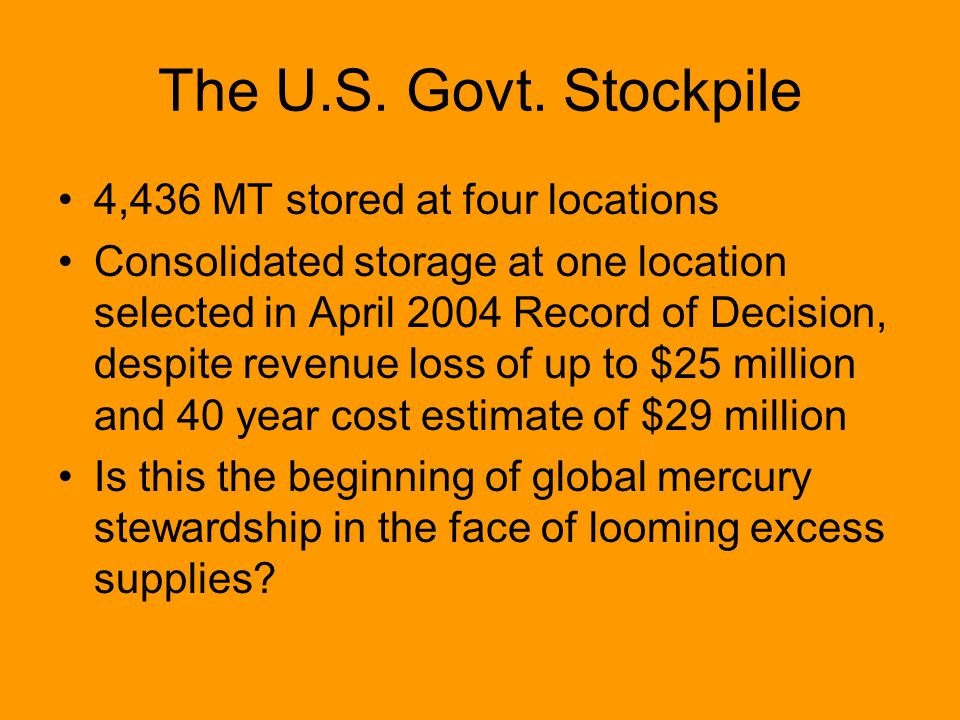 The U.S. Govt. Stockpile 4,436 MT stored at four locations Consolidated storage at one location selected in April 2004 Record of Decision, despite rev