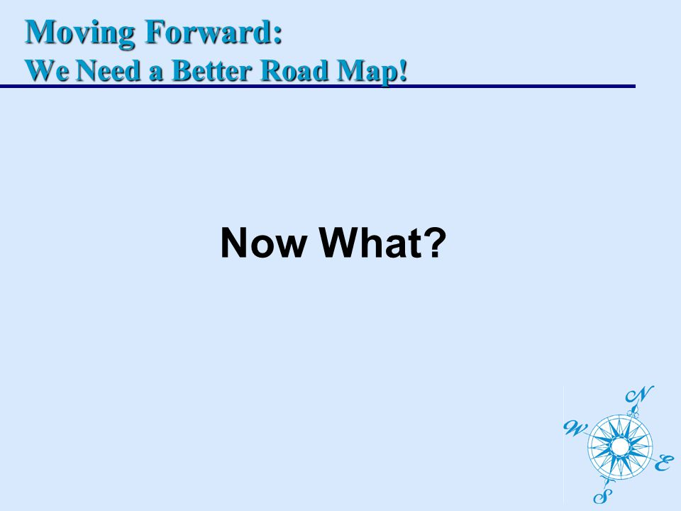 Moving Forward: We Need a Better Road Map! Now What