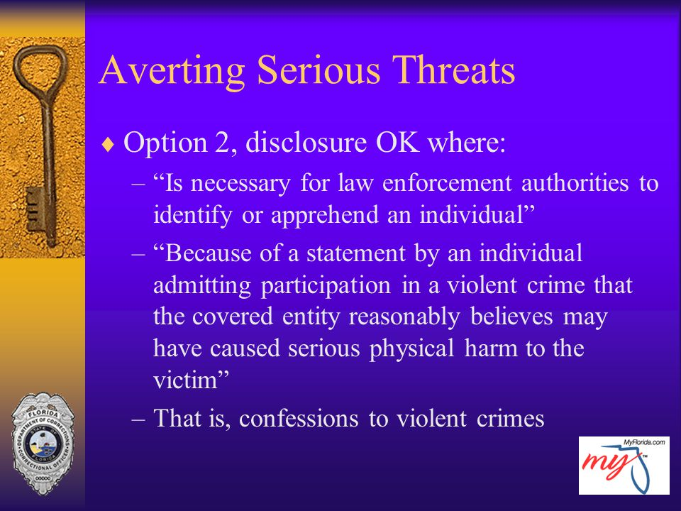 "Averting Serious Threats  Option 2, disclosure OK where: –""Is necessary for law enforcement authorities to identify or apprehend an individual"" –""Bec"