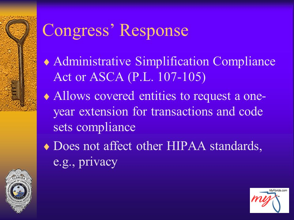 Congress' Response  Administrative Simplification Compliance Act or ASCA (P.L. 107-105)  Allows covered entities to request a one- year extension fo