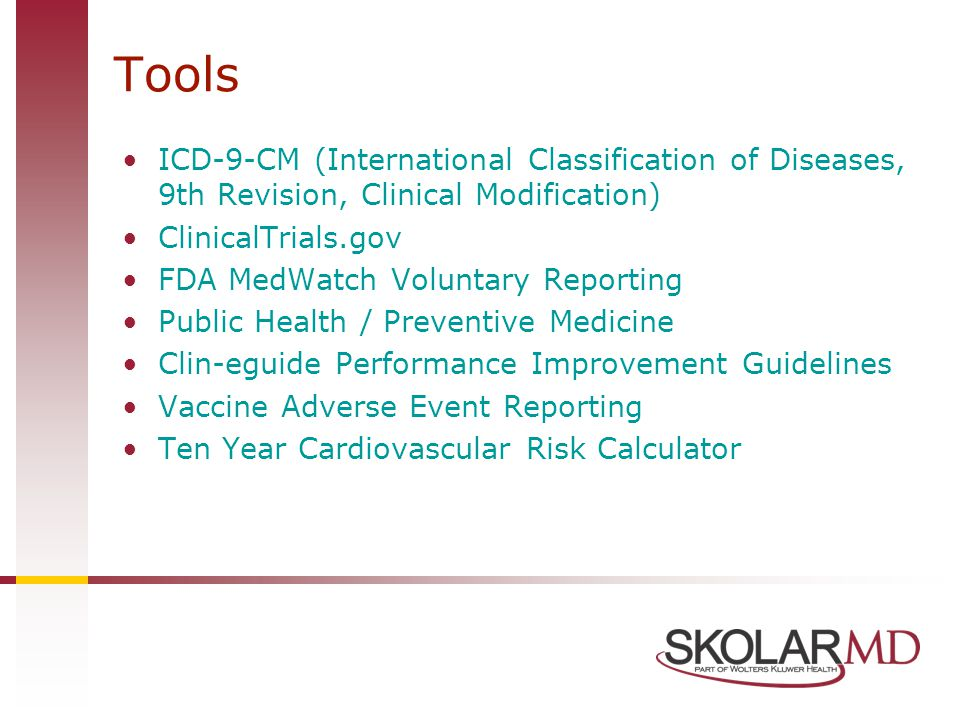 Tools ICD-9-CM (International Classification of Diseases, 9th Revision, Clinical Modification) ClinicalTrials.gov FDA MedWatch Voluntary Reporting Pub