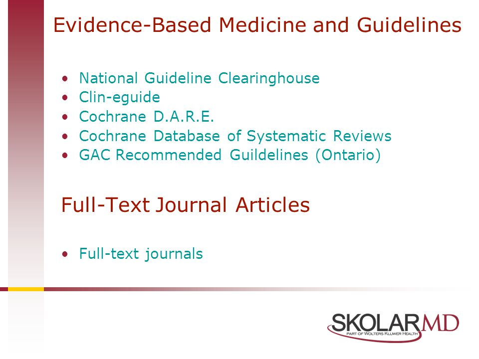 Evidence-Based Medicine and Guidelines National Guideline Clearinghouse Clin-eguide Cochrane D.A.R.E.