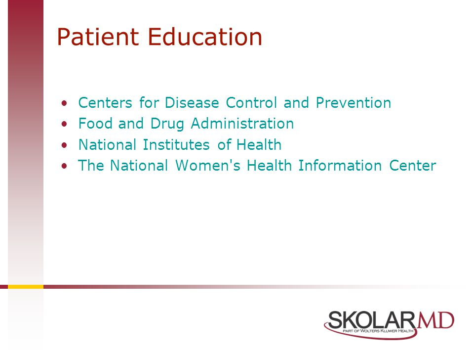 Patient Education Centers for Disease Control and Prevention Food and Drug Administration National Institutes of Health The National Women s Health Information Center