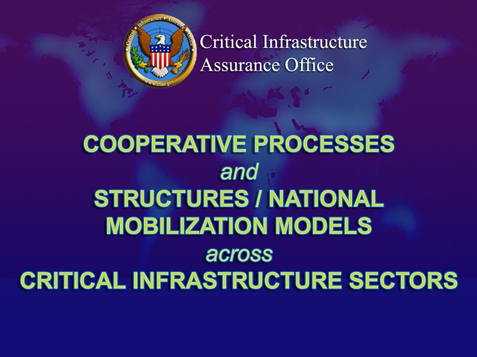 Relationships State and Local ISACISACISACISACISACISACISACISACISACISACISACISACISACISAC ISACISAC PCISPCIS NIACNIAC Info & Comms Banking & Finance Oil & Gas Electric Transport Water Emergency Services Sector Coordinators NSTACNSTAC Law Enforcement Industry Sector Liaisons Dept of Justice Dept of Justice FBIFBI CIAOCIAO President of the United States NIPCNIPC Dept of Commerce Dept of Commerce Dept of Transport Dept of Treasury Dept of Energy Dept of Energy Dept of Defense National Security Council EPA Health and Human Services FEMA Federal Homeland Security Office