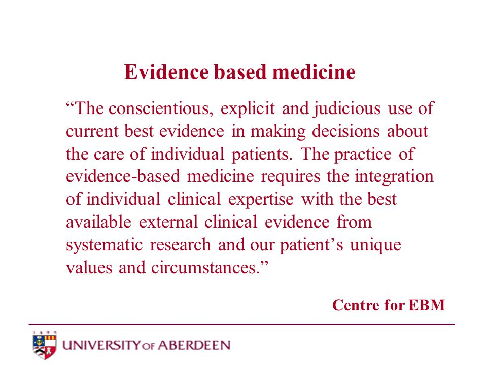 Some reasons for EBM Increasing demand for high quality, effective and efficient care Continuous improvements in diagnosis, treatment and prevention of disease or unwanted health- related outcomes Recognition that clinicians rarely spend more than 30 minutes a week keeping up-to-date