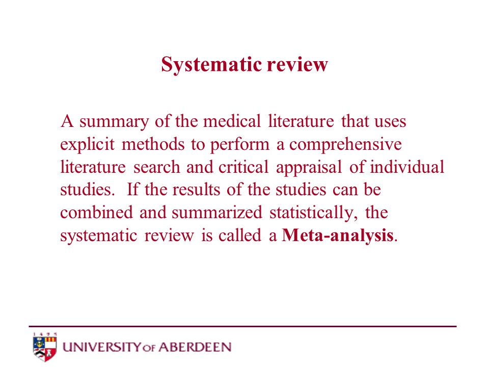 Systematic review A summary of the medical literature that uses explicit methods to perform a comprehensive literature search and critical appraisal of individual studies.