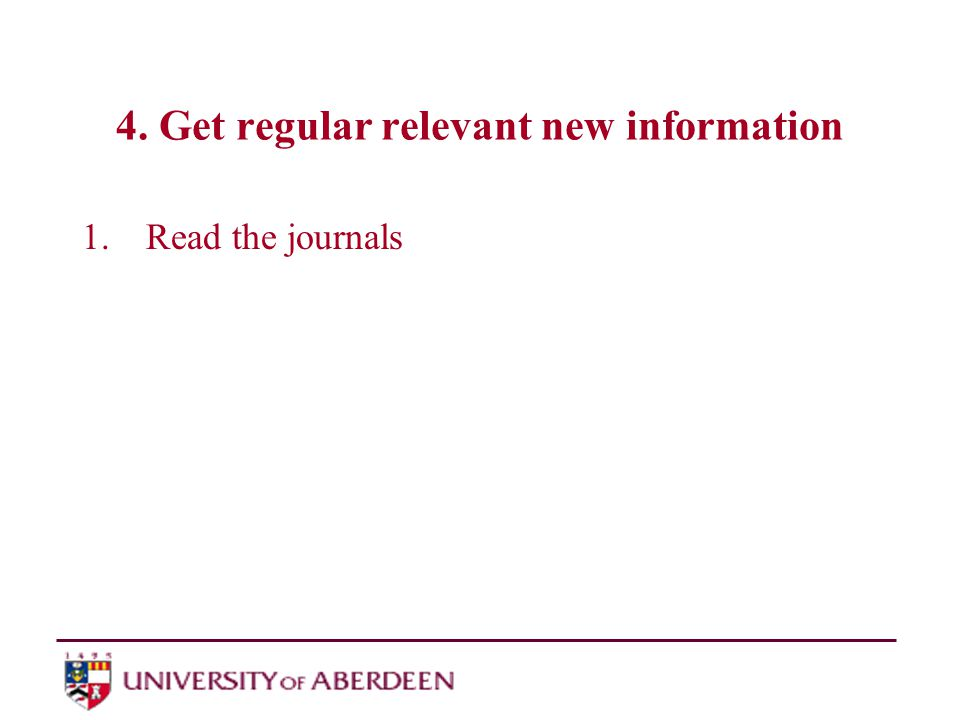 4. Get regular relevant new information 1.Read the journals