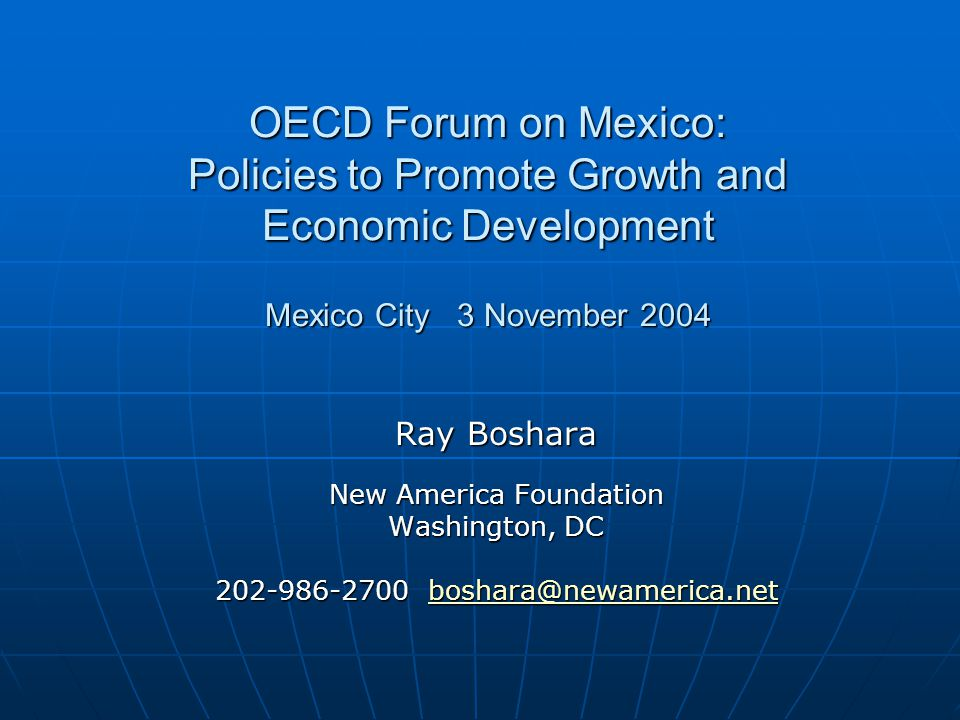 OECD Forum on Mexico: Policies to Promote Growth and Economic Development Mexico City 3 November 2004 Ray Boshara New America Foundation Washington, D