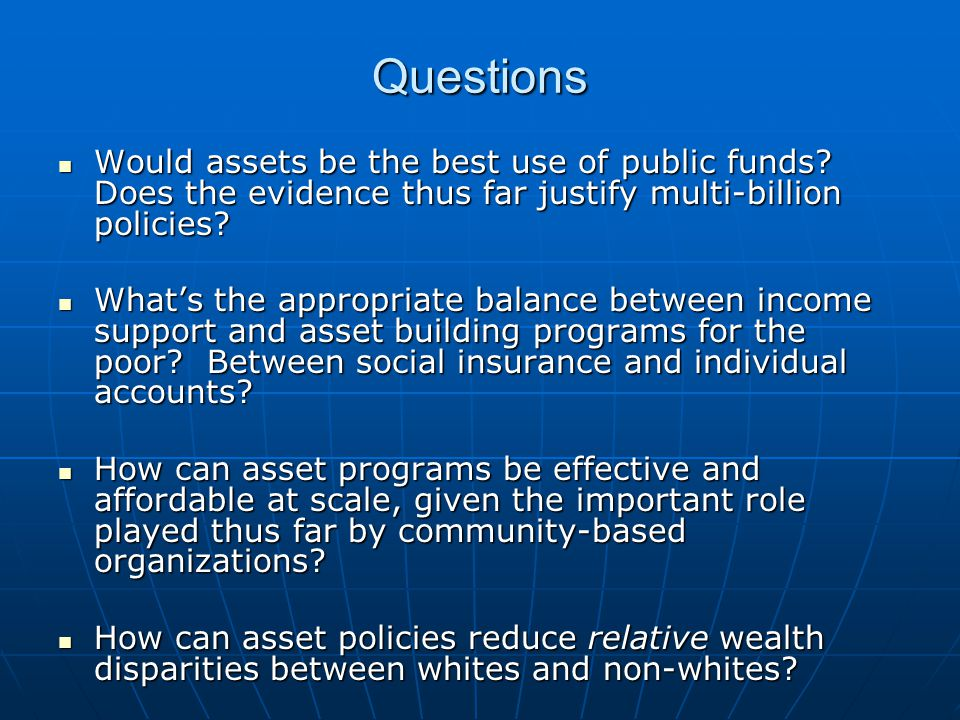 Questions Would assets be the best use of public funds.