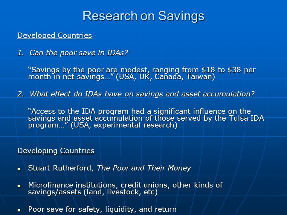 """Research on Savings Developed Countries 1. Can the poor save in IDAs? """"Savings by the poor are modest, ranging from $18 to $38 per month in net saving"""