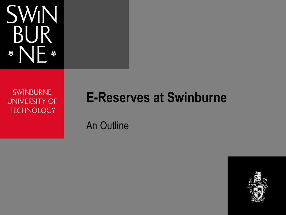 E-Reserves at Swinburne An Outline