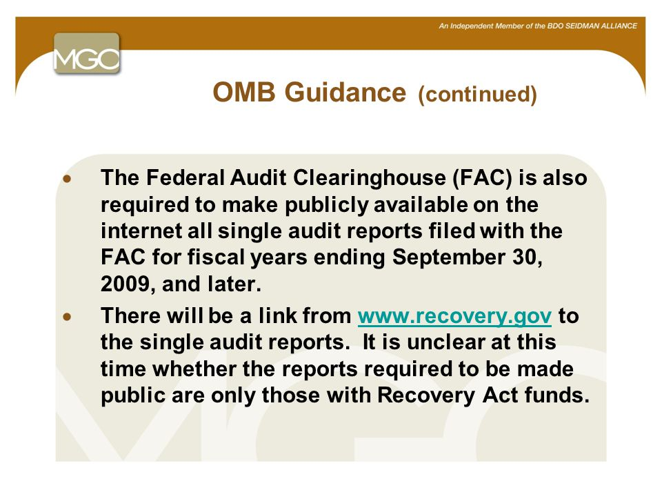 15 OMB Guidance (continued)  The Federal Audit Clearinghouse (FAC) is also required to make publicly available on the internet all single audit reports filed with the FAC for fiscal years ending September 30, 2009, and later.