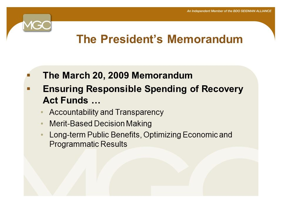 7 The President's Memorandum  The March 20, 2009 Memorandum  Ensuring Responsible Spending of Recovery Act Funds … Accountability and Transparency Merit-Based Decision Making Long-term Public Benefits, Optimizing Economic and Programmatic Results