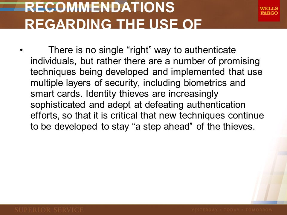 TASK FORCE RECOMMENDATIONS REGARDING THE USE OF SSNS There is no single right way to authenticate individuals, but rather there are a number of promising techniques being developed and implemented that use multiple layers of security, including biometrics and smart cards.