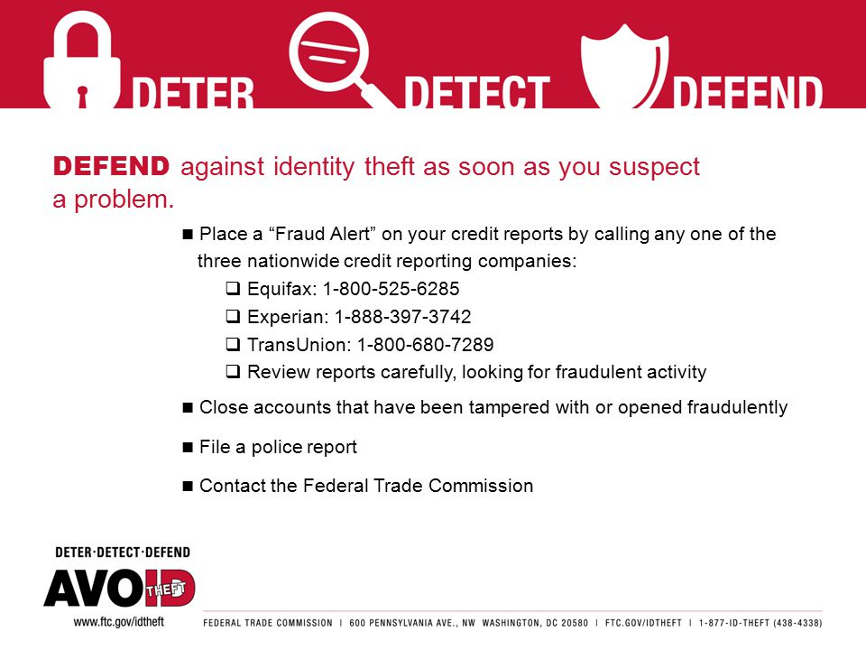 DEFEND against identity theft as soon as you suspect a problem.