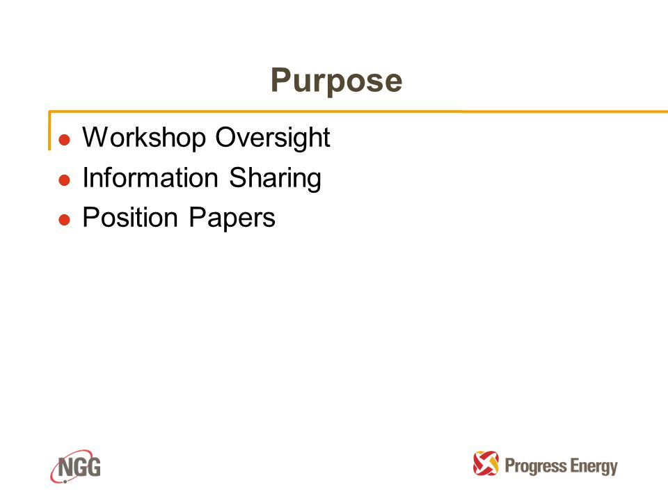 Purpose l Workshop Oversight l Information Sharing l Position Papers