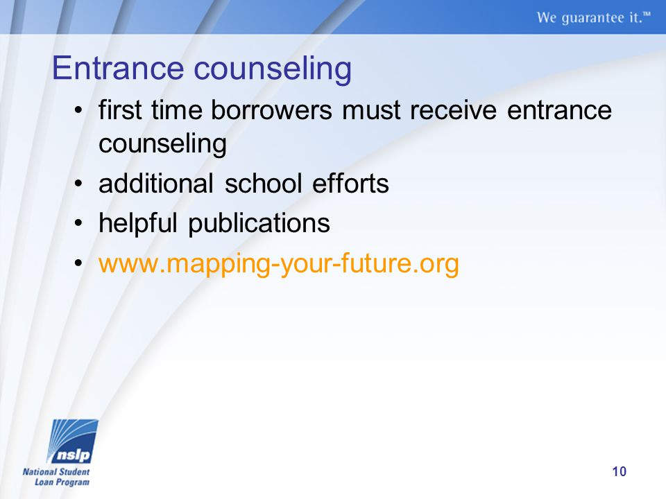 Entrance counseling first time borrowers must receive entrance counseling additional school efforts helpful publications www.mapping-your-future.org 10
