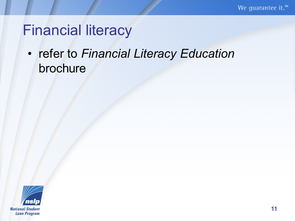 Financial literacy refer to Financial Literacy Education brochure 11
