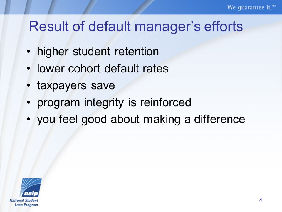 Result of default manager's efforts higher student retention lower cohort default rates taxpayers save program integrity is reinforced you feel good about making a difference 4
