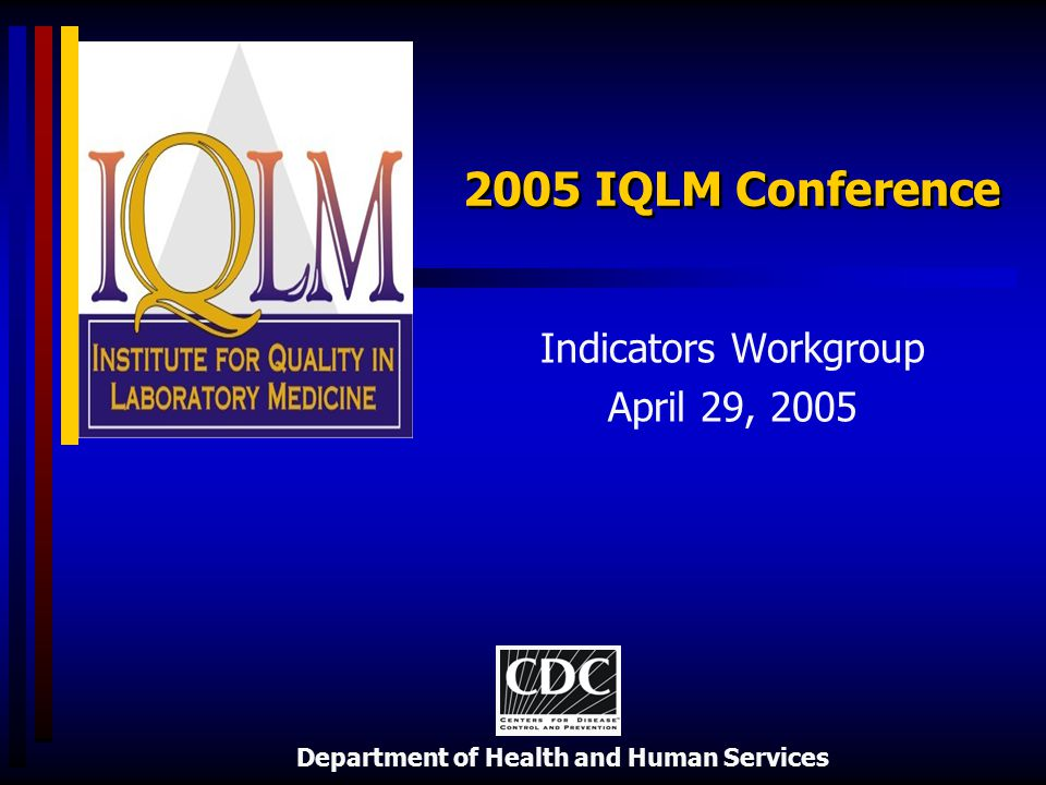 Department of Health and Human Services 2005 IQLM Conference Indicators Workgroup April 29, 2005