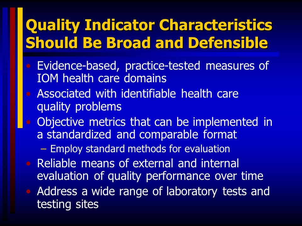 Quality Indicator Characteristics Should Be Broad and Defensible Evidence-based, practice-tested measures of IOM health care domains Associated with i