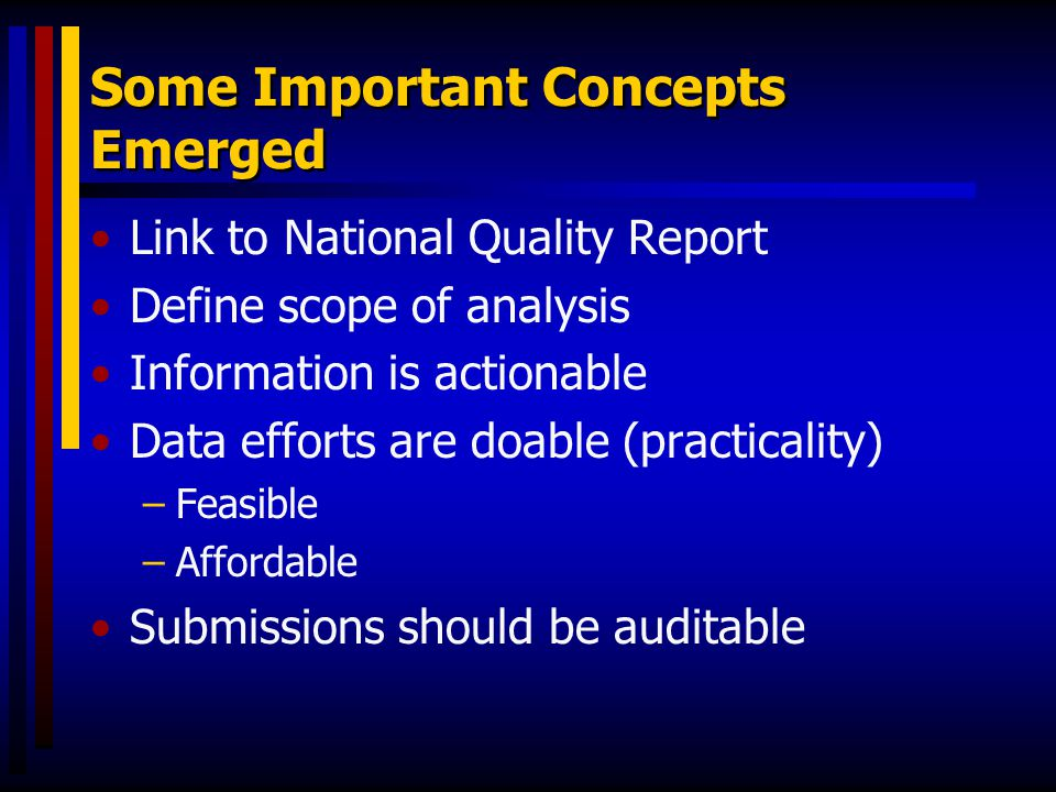 Some Important Concepts Emerged Link to National Quality Report Define scope of analysis Information is actionable Data efforts are doable (practicali