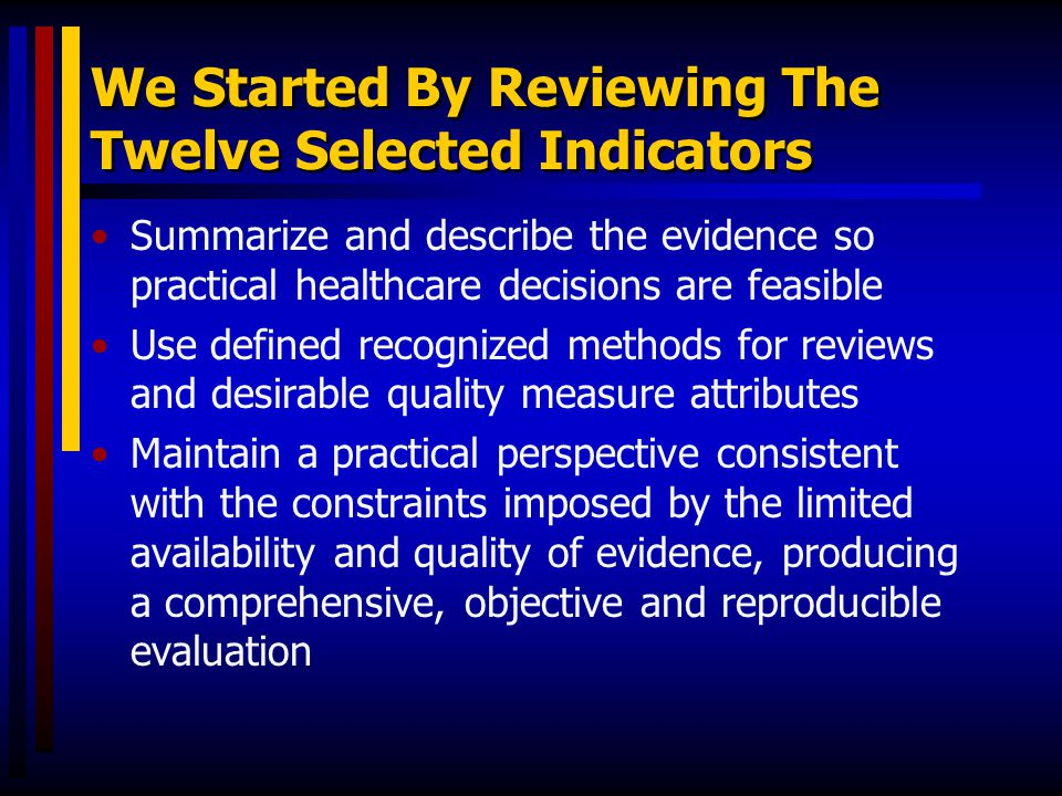 We Started By Reviewing The Twelve Selected Indicators Summarize and describe the evidence so practical healthcare decisions are feasible Use defined