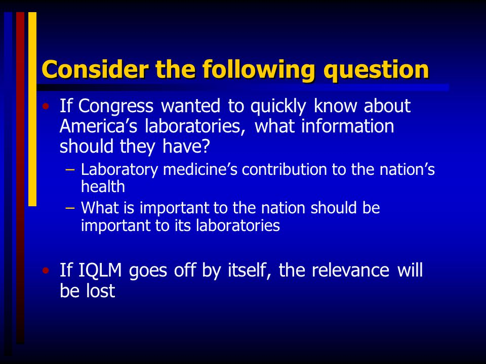 Consider the following question If Congress wanted to quickly know about America's laboratories, what information should they have? –Laboratory medici